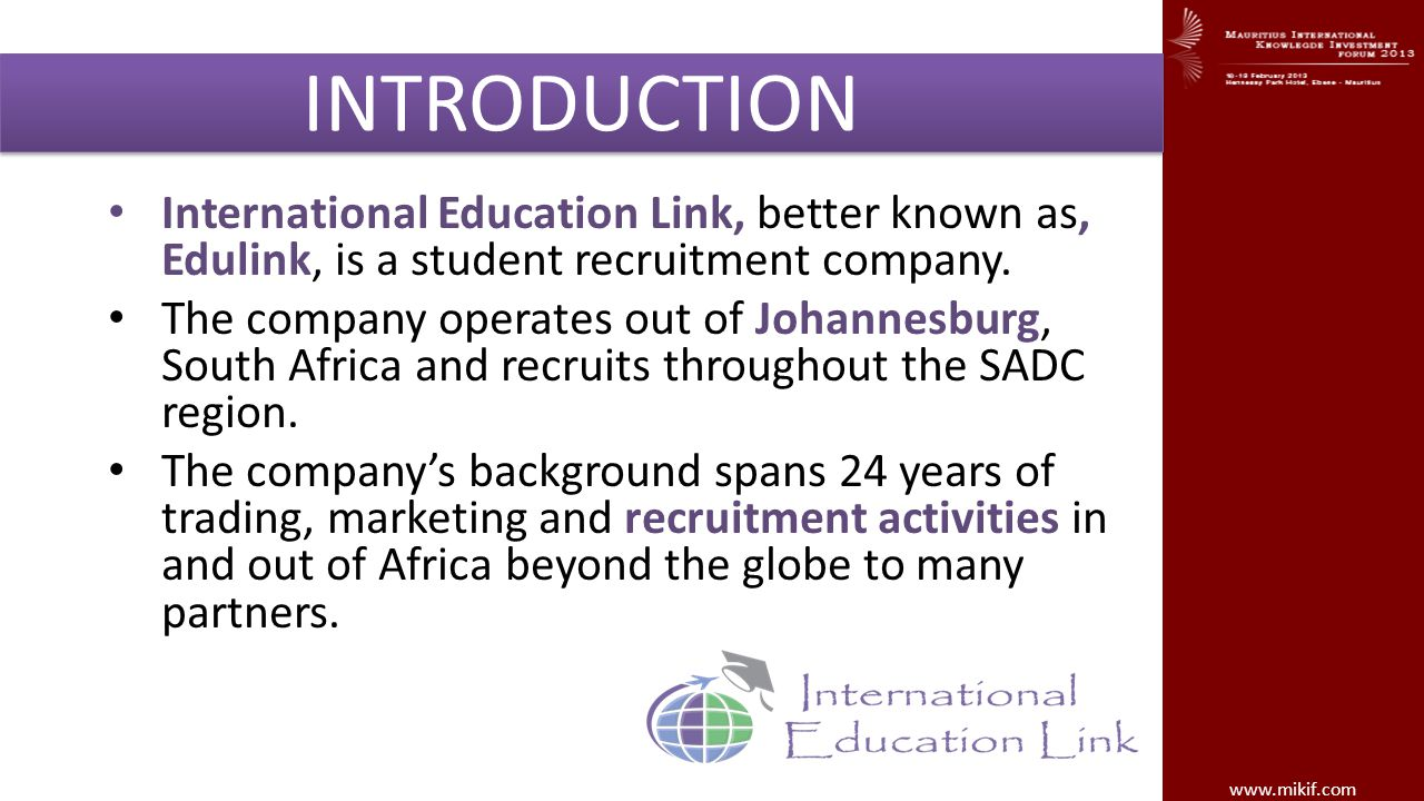 www.mikif.com INTRODUCTION International Education Link, better known as, Edulink, is a student recruitment company. The company operates out of Johan
