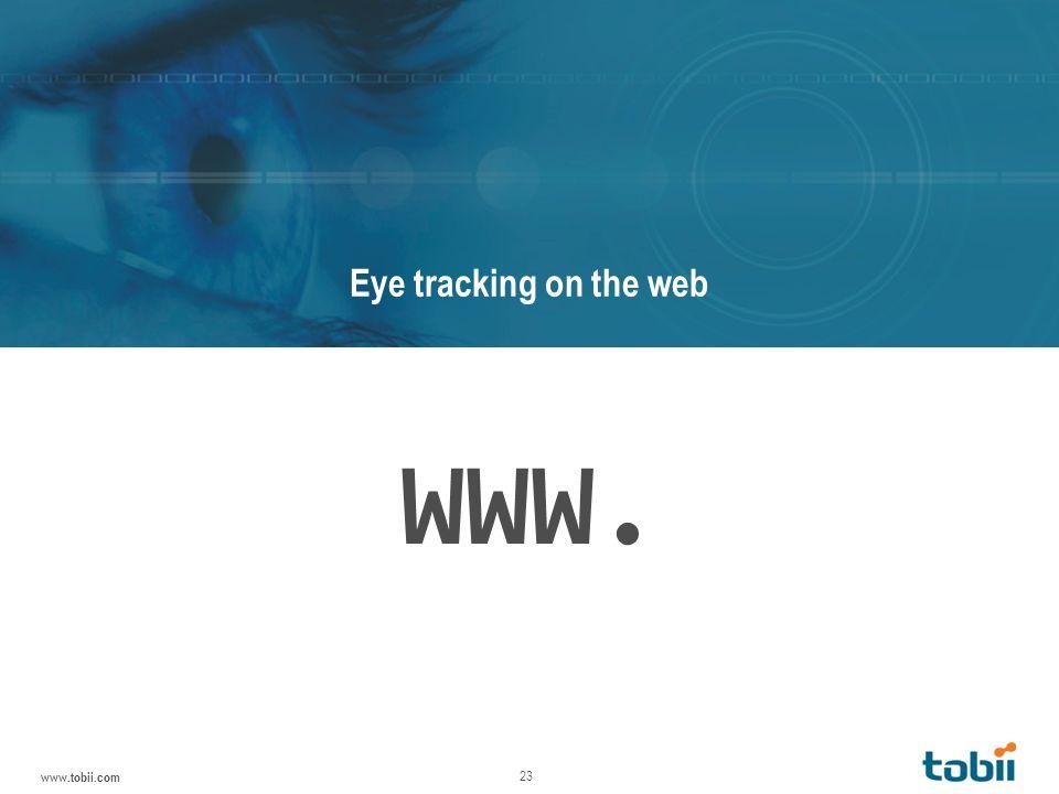 www.tobii.com 23 Tobii T/X Series Eye tracking on the web WWW.