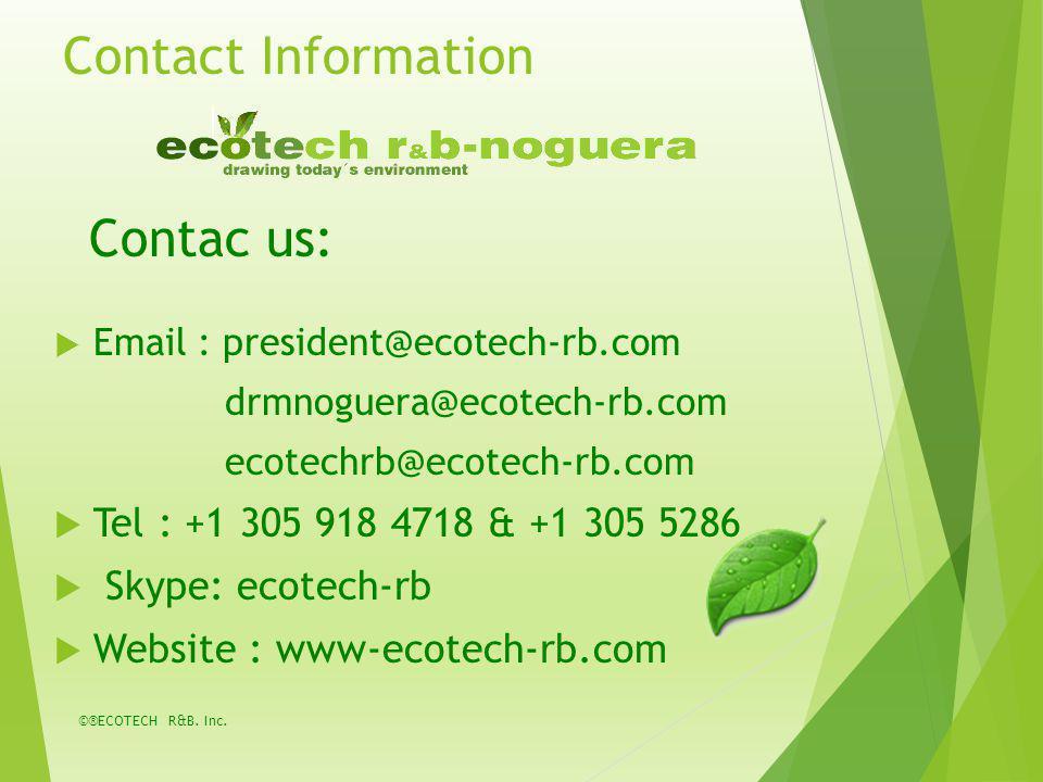 Contact Information Email : president@ecotech-rb.com drmnoguera@ecotech-rb.com ecotechrb@ecotech-rb.com Tel : +1 305 918 4718 & +1 305 5286 Skype: ecotech-rb Website : www-ecotech-rb.com ©®ECOTECH R&B.
