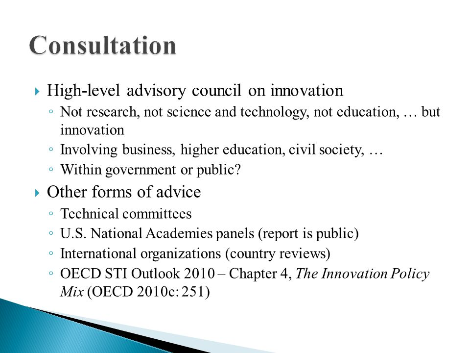 High-level advisory council on innovation Not research, not science and technology, not education, … but innovation Involving business, higher education, civil society, … Within government or public.