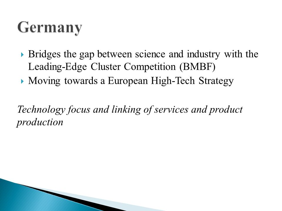 Bridges the gap between science and industry with the Leading-Edge Cluster Competition (BMBF) Moving towards a European High-Tech Strategy Technology focus and linking of services and product production
