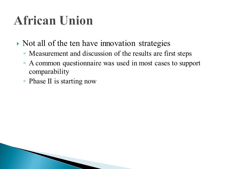 Not all of the ten have innovation strategies Measurement and discussion of the results are first steps A common questionnaire was used in most cases to support comparability Phase II is starting now