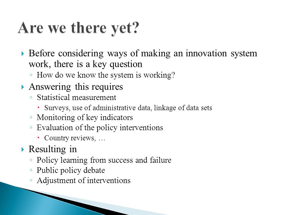 Before considering ways of making an innovation system work, there is a key question How do we know the system is working.