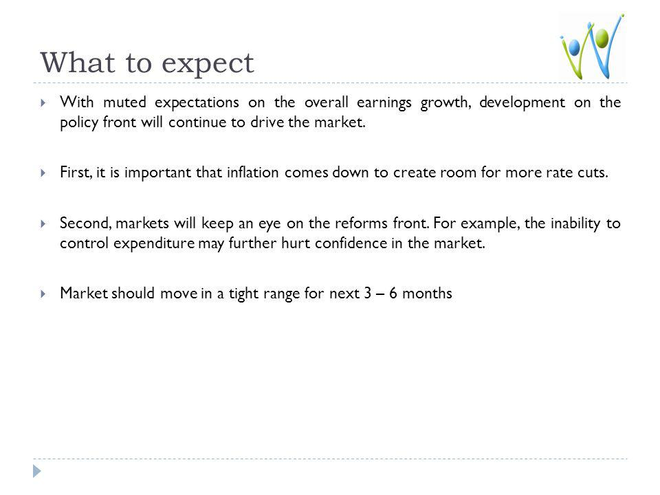 What to expect With muted expectations on the overall earnings growth, development on the policy front will continue to drive the market.