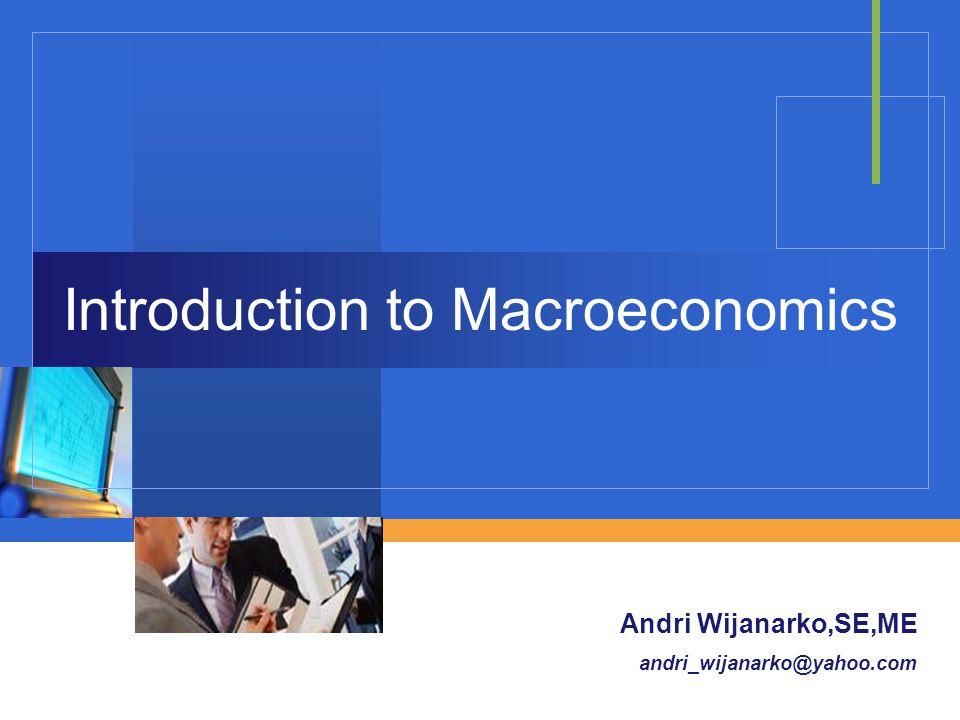 Company LOGO Introduction to Macroeconomics Andri Wijanarko,SE,ME andri_wijanarko@yahoo.com