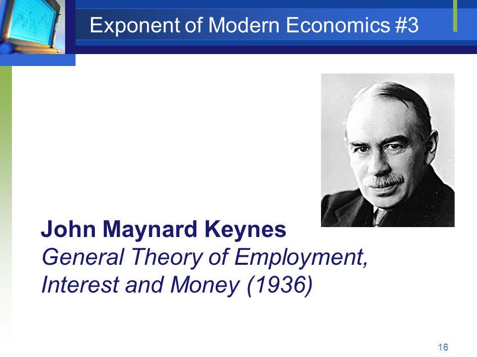 16 Exponent of Modern Economics #3 John Maynard Keynes General Theory of Employment, Interest and Money (1936)