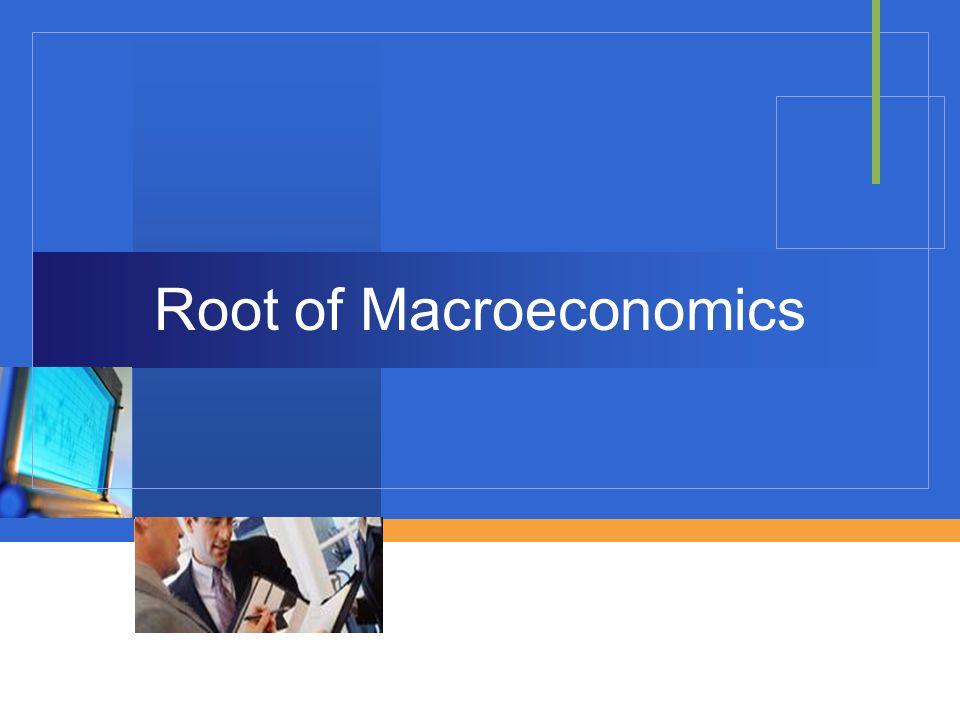 Company LOGO Root of Macroeconomics