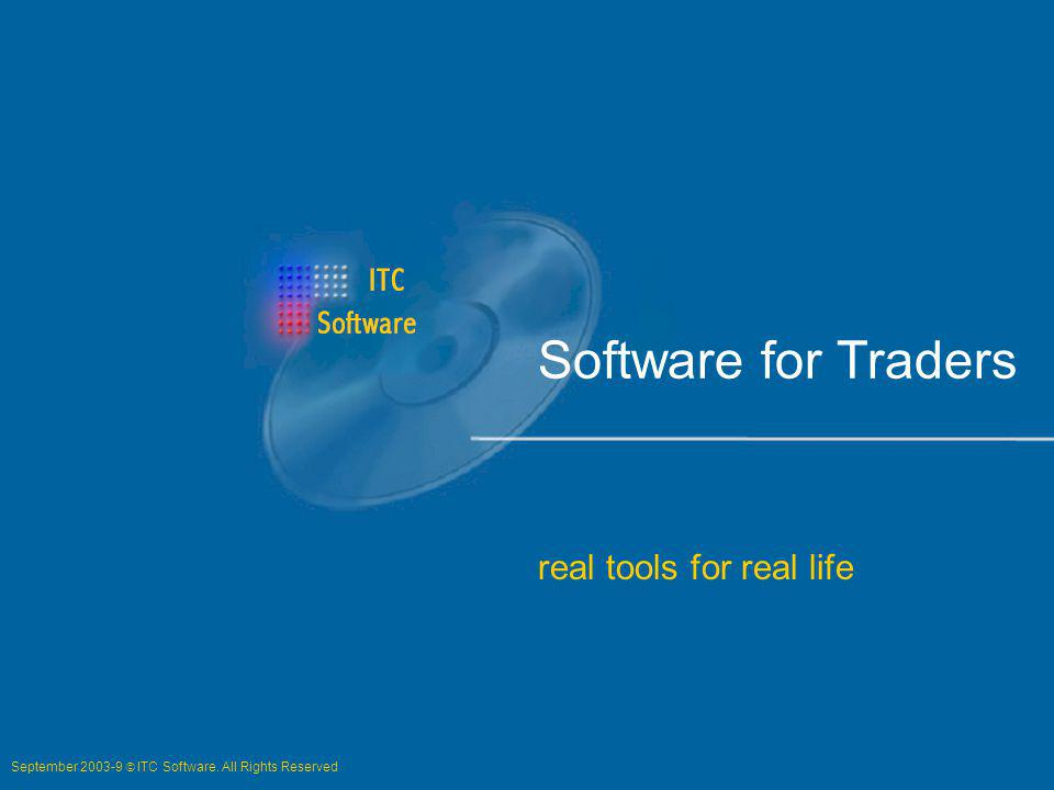 Software for Traders real tools for real life September 2003-9 ITC Software. All Rights Reserved