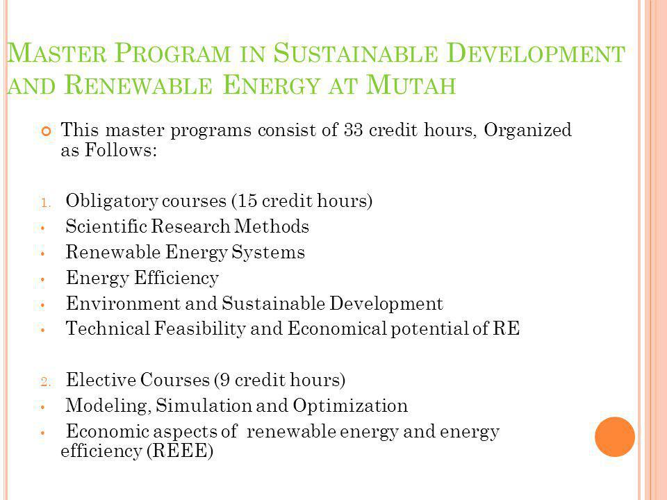 M ASTER P ROGRAM IN S USTAINABLE D EVELOPMENT AND R ENEWABLE E NERGY AT M UTAH This master programs consist of 33 credit hours, Organized as Follows: 1.