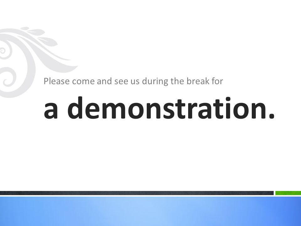 Please come and see us during the break for a demonstration.