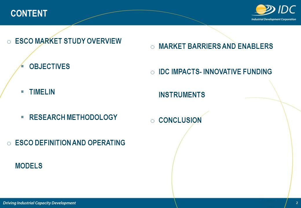 2 CONTENT o ESCO MARKET STUDY OVERVIEW OBJECTIVES TIMELIN RESEARCH METHODOLOGY o ESCO DEFINITION AND OPERATING MODELS o MARKET BARRIERS AND ENABLERS o