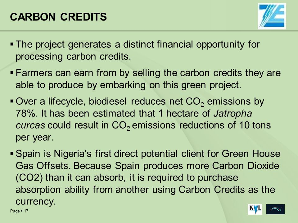 Page 17 CARBON CREDITS The project generates a distinct financial opportunity for processing carbon credits. Farmers can earn from by selling the carb