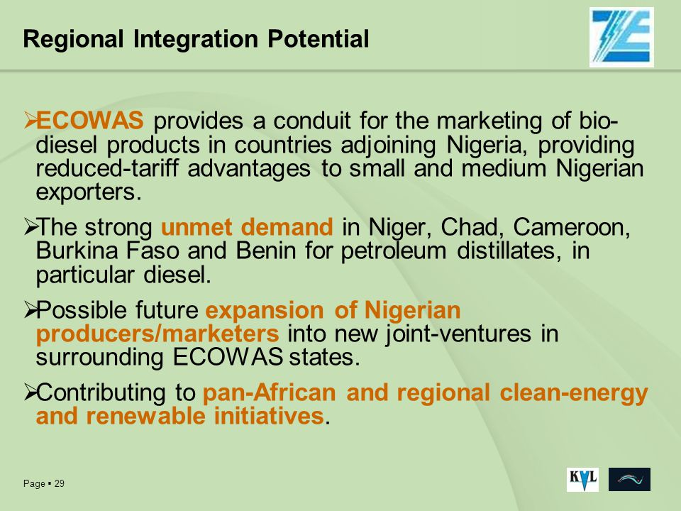 Page 29 Regional Integration Potential ECOWAS provides a conduit for the marketing of bio- diesel products in countries adjoining Nigeria, providing r