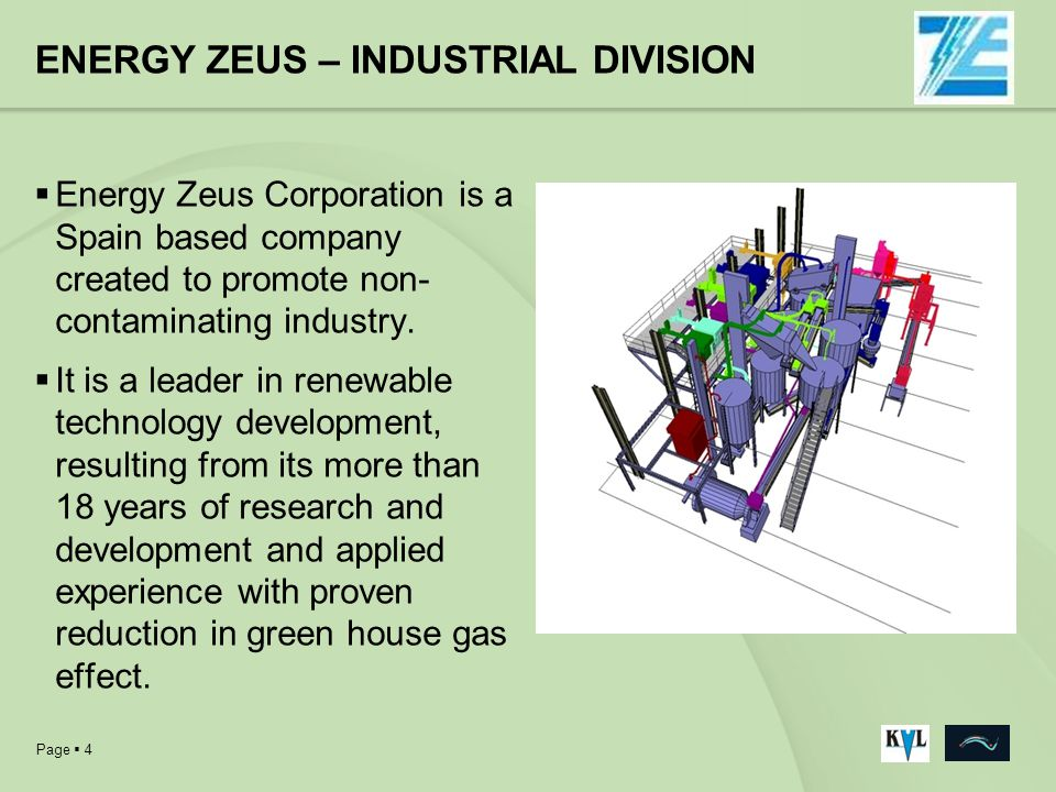 Page 4 ENERGY ZEUS – INDUSTRIAL DIVISION Energy Zeus Corporation is a Spain based company created to promote non- contaminating industry. It is a lead