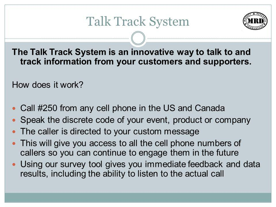 Talk Track System The Talk Track System is an innovative way to talk to and track information from your customers and supporters.