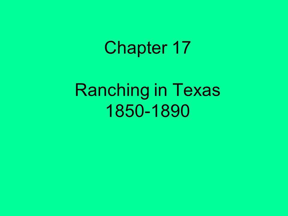 Chapter 17 Ranching in Texas 1850-1890