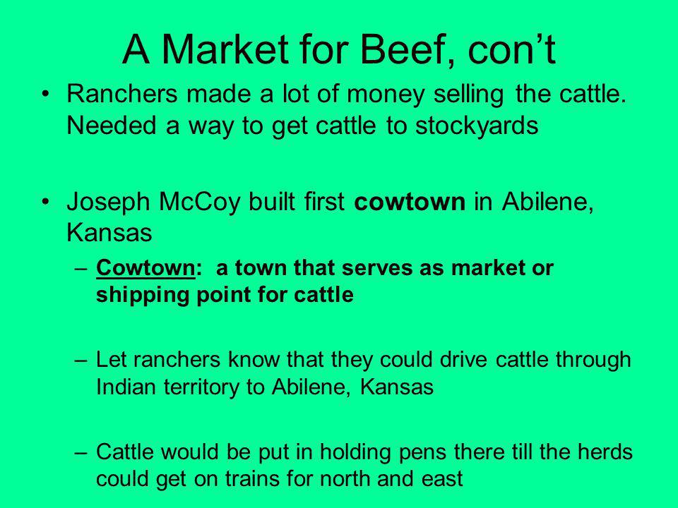 A Market for Beef, cont Ranchers made a lot of money selling the cattle.