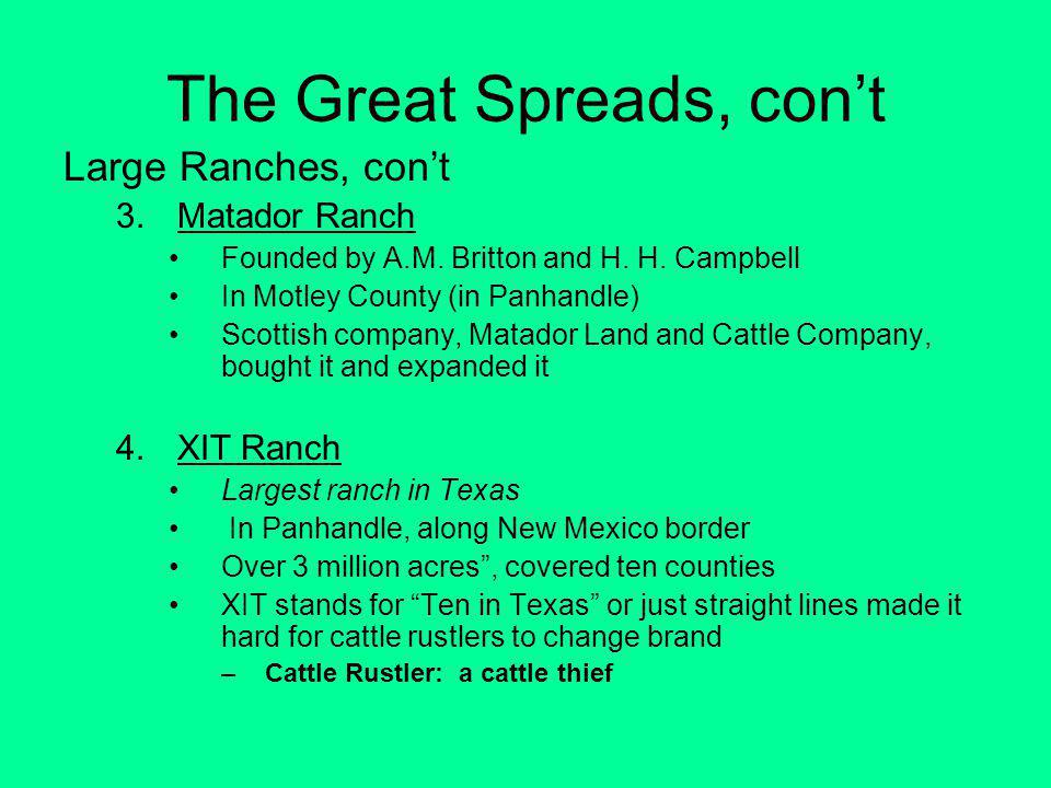 The Great Spreads, cont Large Ranches, cont 3.Matador Ranch Founded by A.M.