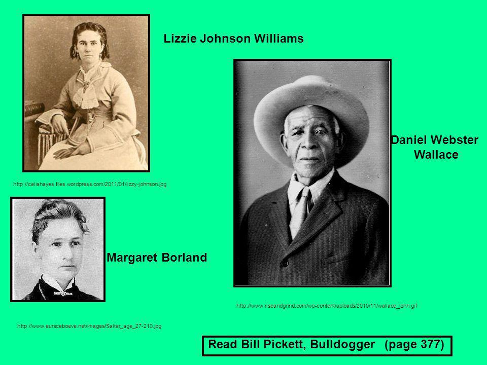 http://celiahayes.files.wordpress.com/2011/01/lizzy-johnson.jpg Lizzie Johnson Williams Read Bill Pickett, Bulldogger (page 377) http://www.euniceboeve.net/images/Salter_age_27-210.jpg Margaret Borland http://www.riseandgrind.com/wp-content/uploads/2010/11/wallace_john.gif Daniel Webster Wallace