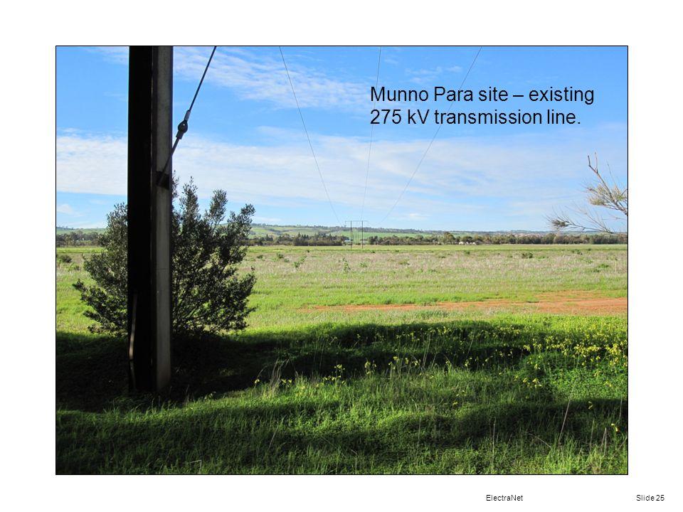 ElectraNet Slide 25 Munno Para site – existing 275 kV transmission line.