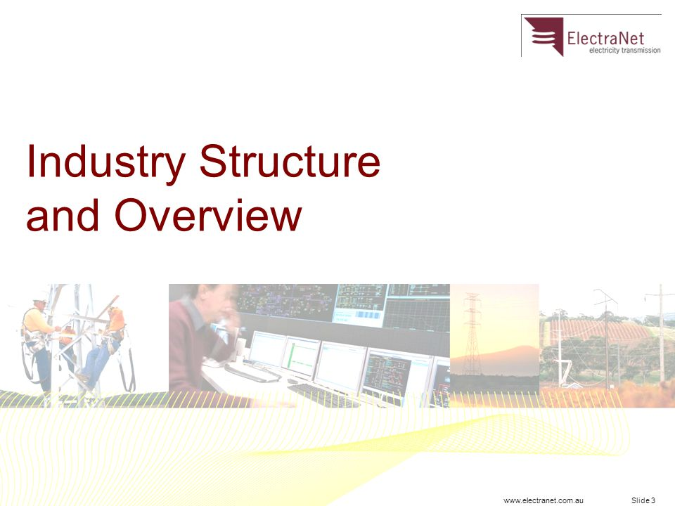 www.electranet.com.au Slide 3 Industry Structure and Overview