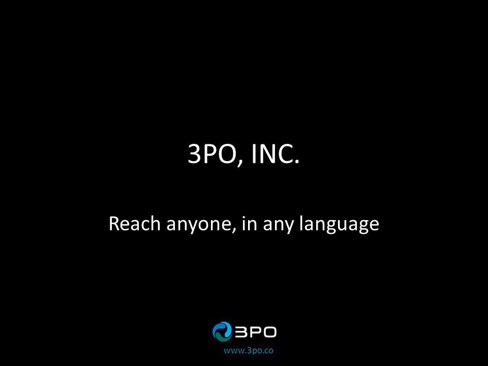 www.3po.co 3PO, INC. Reach anyone, in any language
