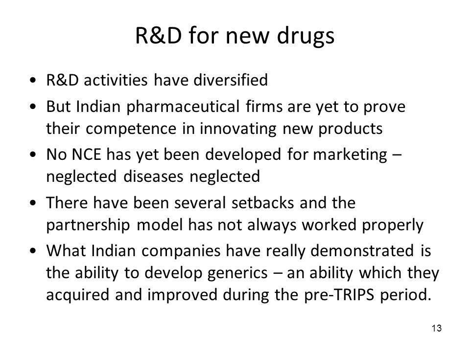 R&D for new drugs R&D activities have diversified But Indian pharmaceutical firms are yet to prove their competence in innovating new products No NCE