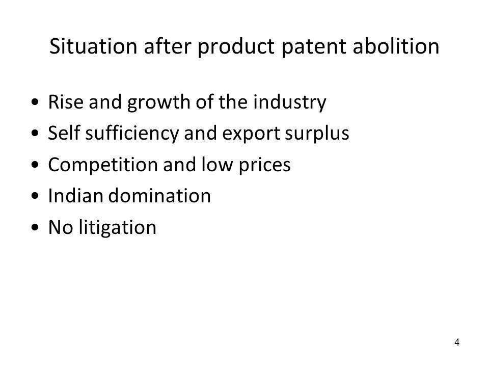 Situation after product patent abolition Rise and growth of the industry Self sufficiency and export surplus Competition and low prices Indian dominat