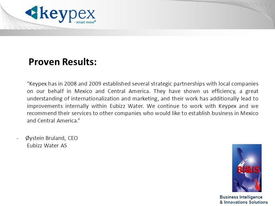 Keypex has in 2008 and 2009 established several strategic partnerships with local companies on our behalf in Mexico and Central America.