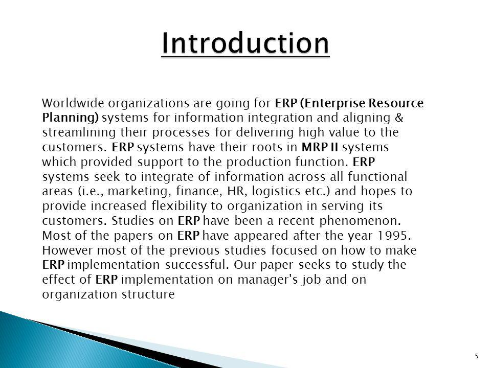 5 Worldwide organizations are going for ERP (Enterprise Resource Planning) systems for information integration and aligning & streamlining their proce