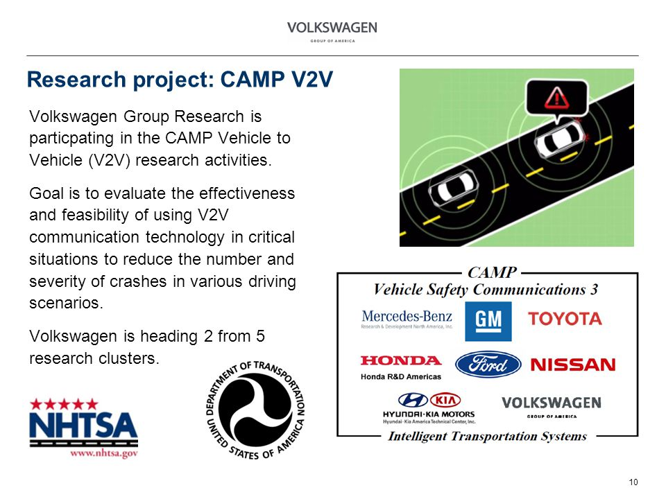 Research project: CAMP V2V 10 Volkswagen Group Research is particpating in the CAMP Vehicle to Vehicle (V2V) research activities.