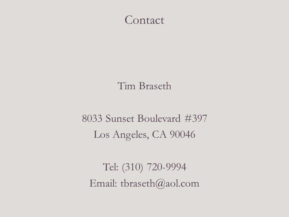 Contact Tim Braseth 8033 Sunset Boulevard #397 Los Angeles, CA 90046 Tel: (310) 720-9994 Email: tbraseth@aol.com