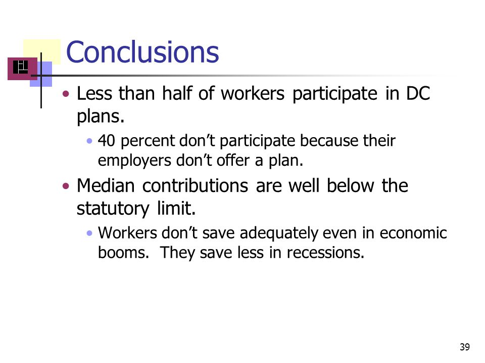Conclusions Less than half of workers participate in DC plans.