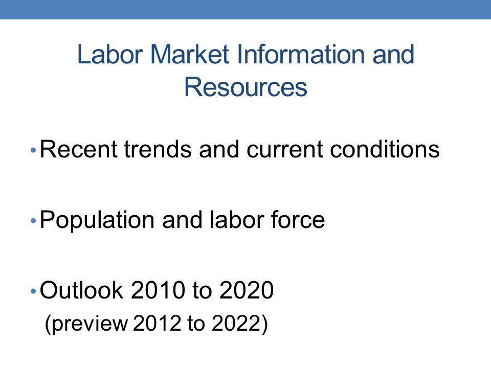 Labor Market Information and Resources Recent trends and current conditions Population and labor force Outlook 2010 to 2020 (preview 2012 to 2022)