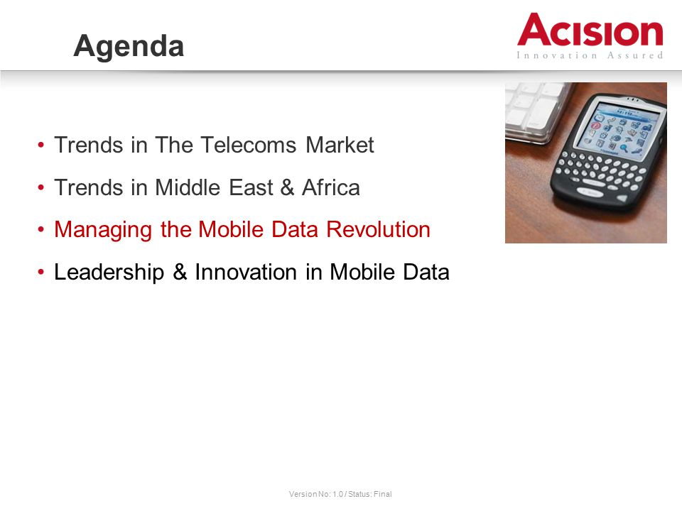 Version No: 1.0 / Status: Final Trends in The Telecoms Market Trends in Middle East & Africa Managing the Mobile Data Revolution Leadership & Innovation in Mobile Data Agenda