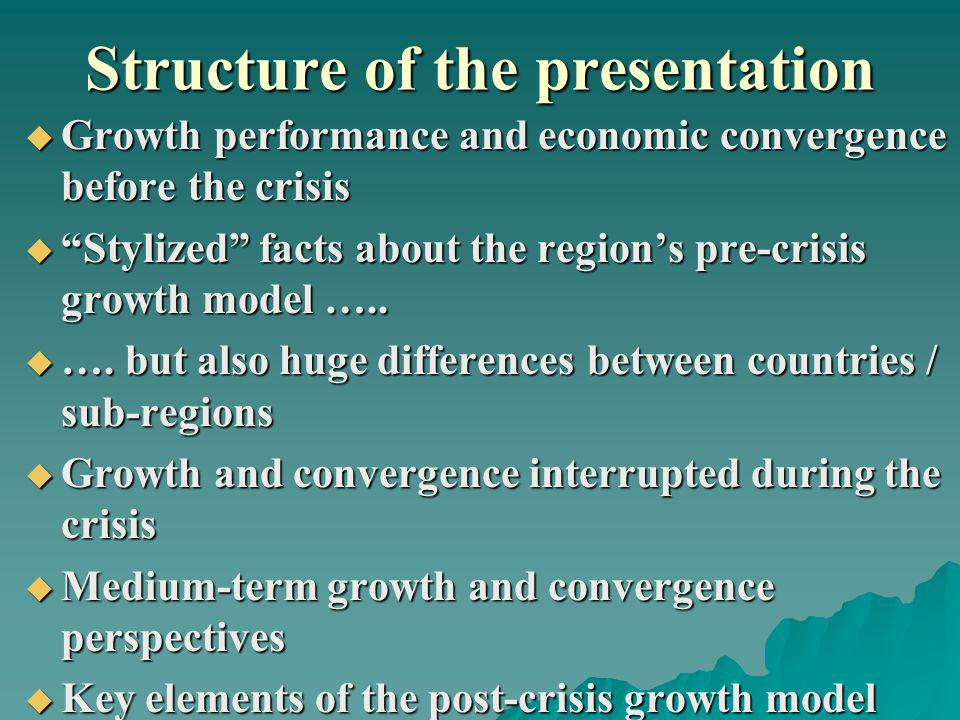 Structure of the presentation Growth performance and economic convergence before the crisis Growth performance and economic convergence before the crisis Stylized facts about the regions pre-crisis growth model …..