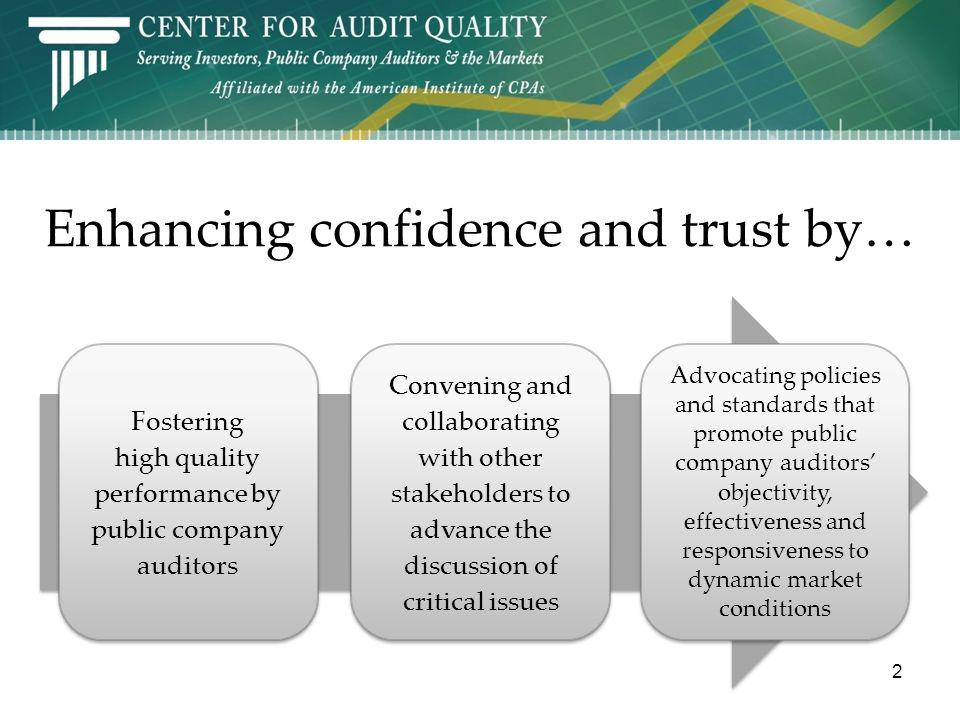Enhancing confidence and trust by… Fostering high quality performance by public company auditors Convening and collaborating with other stakeholders to advance the discussion of critical issues Advocating policies and standards that promote public company auditors objectivity, effectiveness and responsiveness to dynamic market conditions 2