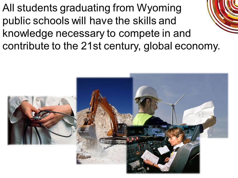 All students graduating from Wyoming public schools will have the skills and knowledge necessary to compete in and contribute to the 21st century, global economy.