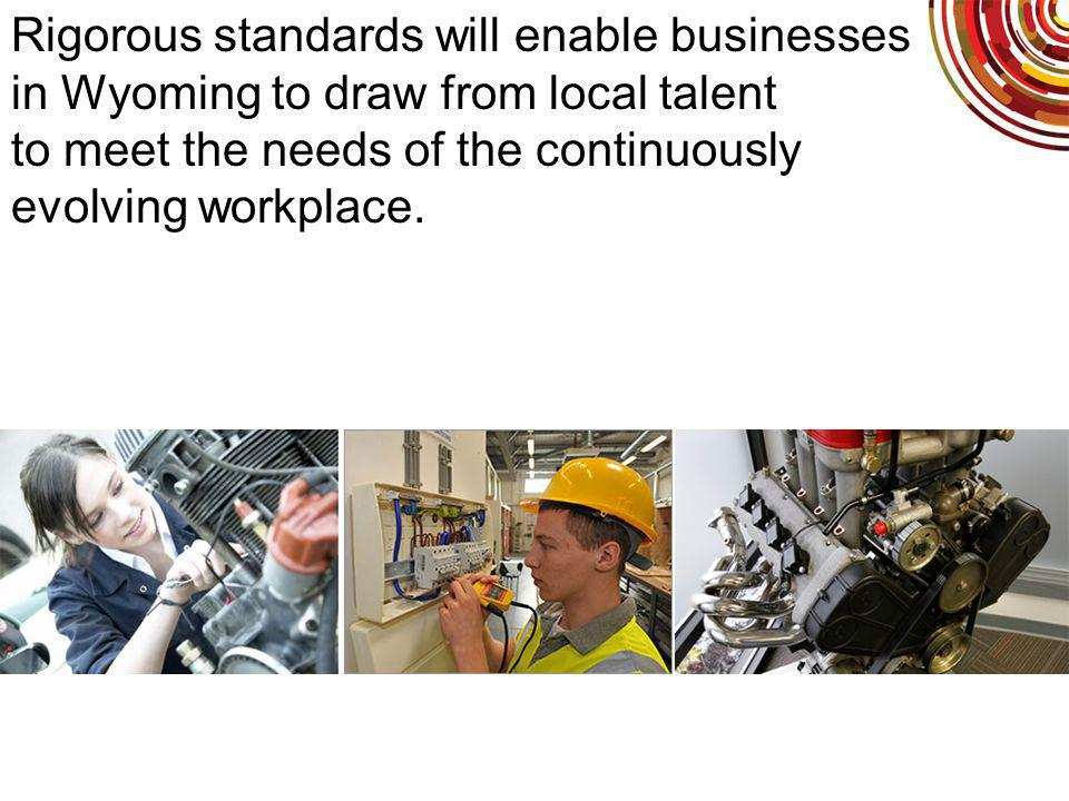 Rigorous standards will enable businesses in Wyoming to draw from local talent to meet the needs of the continuously evolving workplace.