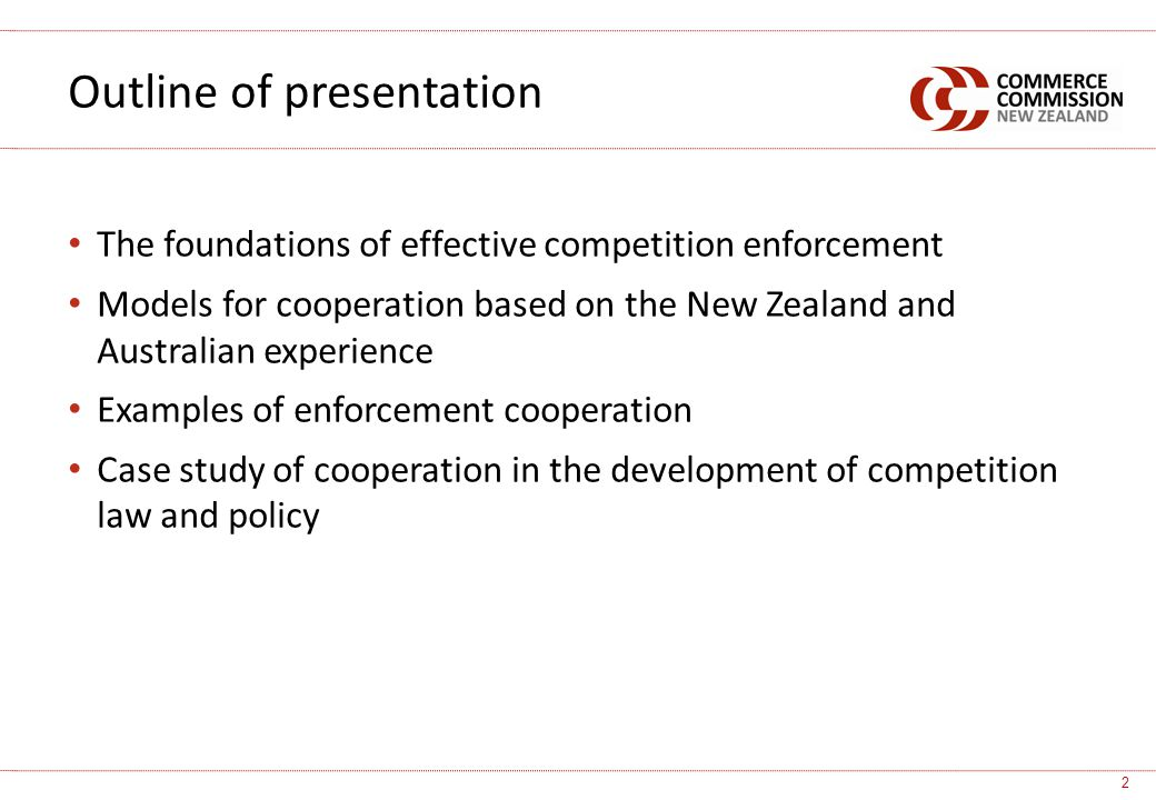 The foundations of effective competition enforcement Models for cooperation based on the New Zealand and Australian experience Examples of enforcement cooperation Case study of cooperation in the development of competition law and policy Outline of presentation 2