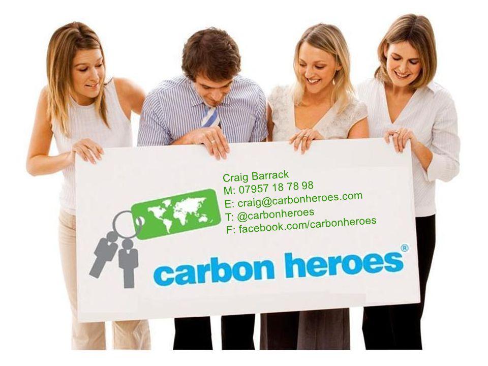 Craig Barrack M: 07957 18 78 98 E: craig@carbonheroes.com T: @carbonheroes F: facebook.com/carbonheroes