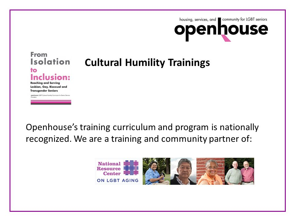 To further our mission, Openhouse: Is building housing welcoming to LGBT older adults.