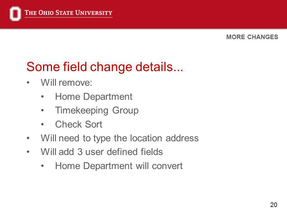 20 Some field change details... Will remove: Home Department Timekeeping Group Check Sort Will need to type the location address Will add 3 user defin