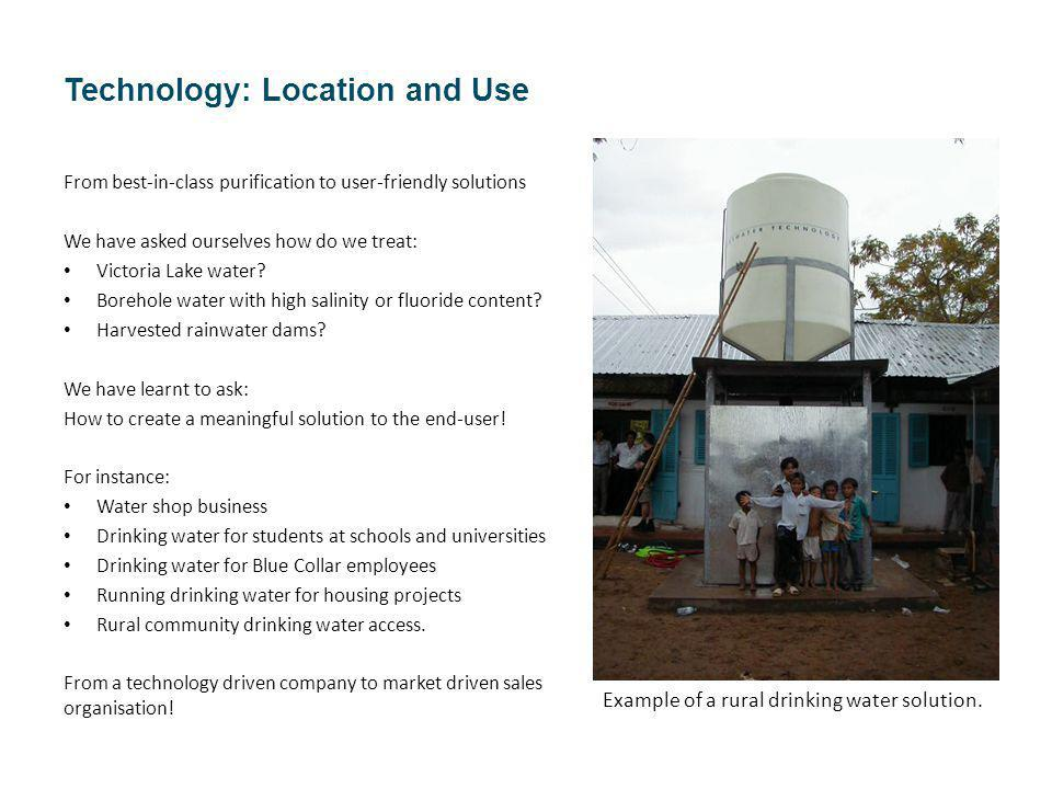 Technology: Location and Use From best-in-class purification to user-friendly solutions We have asked ourselves how do we treat: Victoria Lake water?