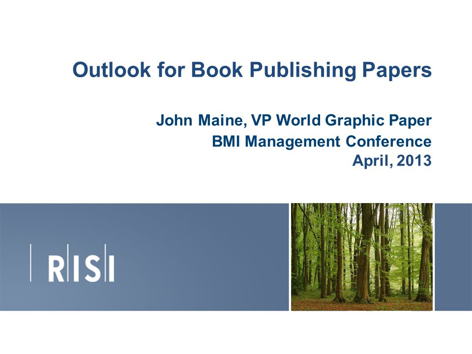 Outlook for Book Publishing Papers John Maine, VP World Graphic Paper BMI Management Conference April,
