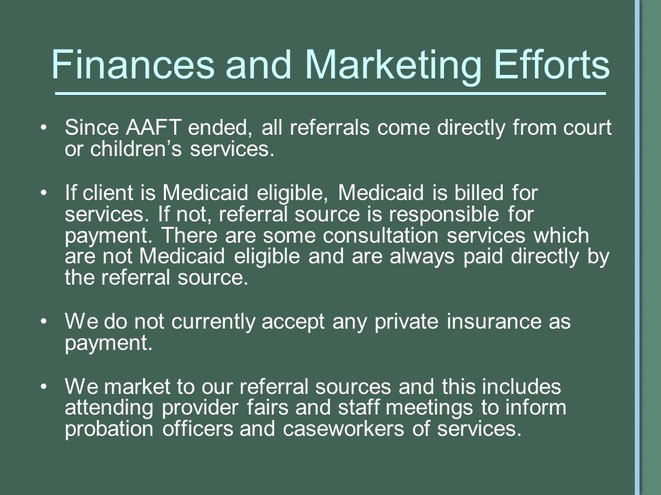 Finances and Marketing Efforts Since AAFT ended, all referrals come directly from court or childrens services.