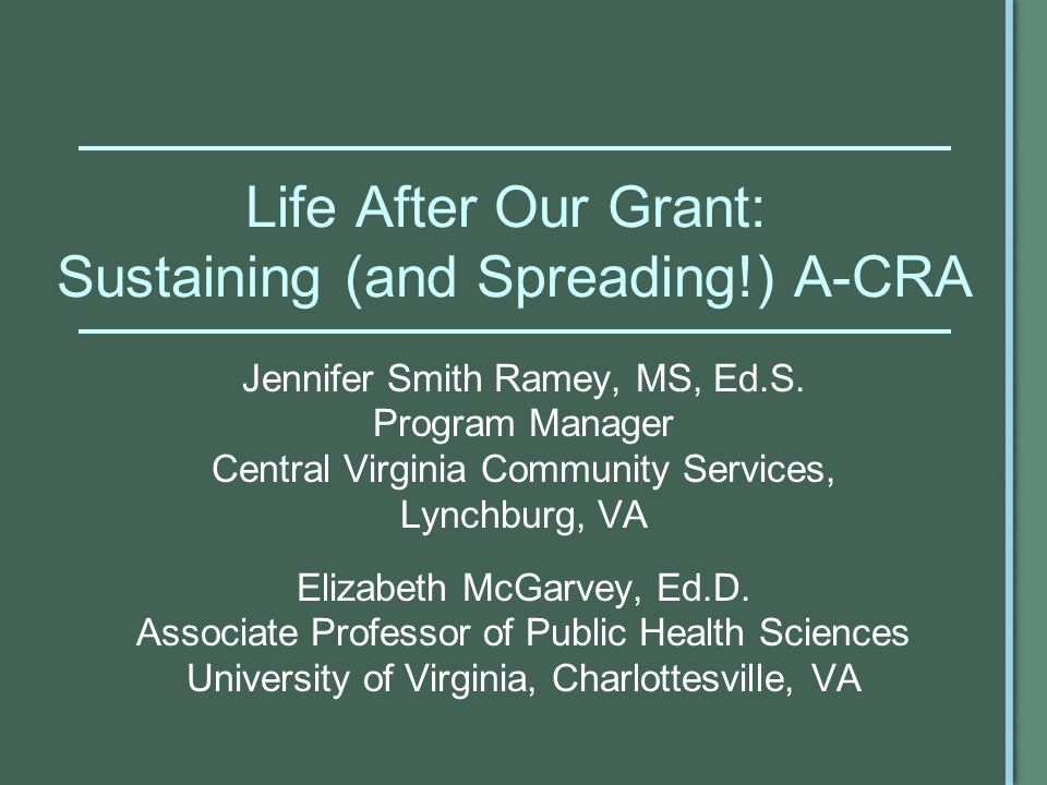 Life After Our Grant: Sustaining (and Spreading!) A-CRA Jennifer Smith Ramey, MS, Ed.S.