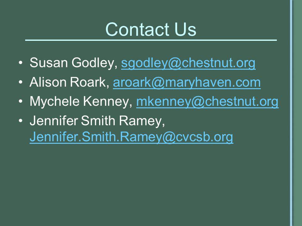 Contact Us Susan Godley, sgodley@chestnut.orgsgodley@chestnut.org Alison Roark, aroark@maryhaven.comaroark@maryhaven.com Mychele Kenney, mkenney@chestnut.orgmkenney@chestnut.org Jennifer Smith Ramey, Jennifer.Smith.Ramey@cvcsb.org Jennifer.Smith.Ramey@cvcsb.org