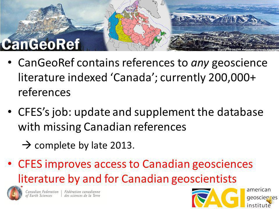 CanGeoRef is: a web-based Reference database, updated weekly a joint venture of the Canadian Federation of Earth Sciences/CFES and the American Geosci