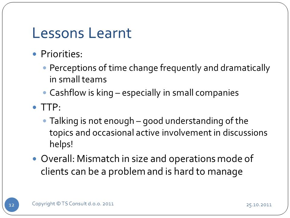Lessons Learnt 25.10.2011 Copyright © TS Consult d.o.o.
